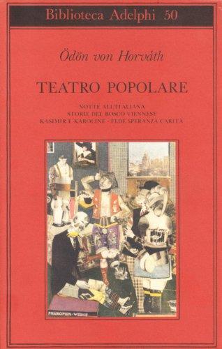 Teatro popolare. Notte all'italiana-Storie del bosco viennese-Kasimir e Karoline-Fede speranza e carit
