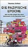 Die pazifische Epoche: Wie Europa gegen die neue Weltmacht Asien bestehen kann