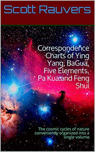 Correspondence Charts of Ying Yang, BaGua, Five Elements, Pa Kua and Feng Shui: The cosmic cycles of nature conveniently organized into a single volume (English Edition)