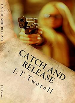 Catch and Release (English Edition) di [Twerell, J.T.]