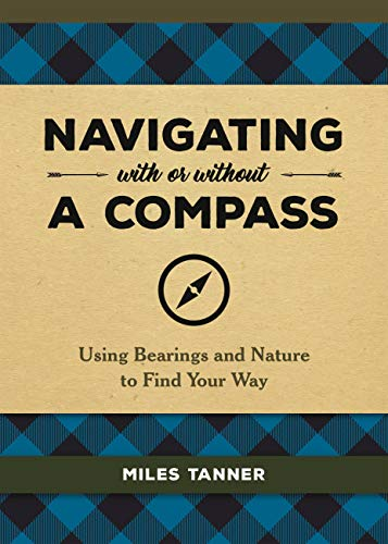Navigating With or Without a Compass: Using Bearings and Nature to Find Your Way (English Edition)