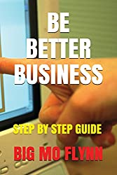 Be Better Business: Step By Step Guide (Big Mo's Be Better Business)