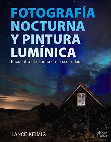 Fotografía nocturna y pintura lumínica. Encuentra el camino en la oscuridad (Photoclub)