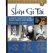 Shin Gi Tai: Karate Training for Body, Mind & Spirit