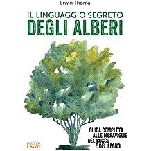 Il linguaggio segreto degli alberi: Guida completa alle meraviglie del bosco e del legno