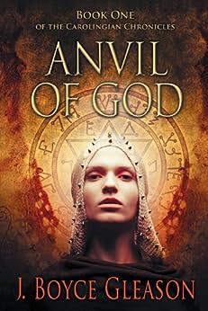 Anvil of God: Book One of the Carolingian Chronicles by [Gleason, J. Boyce]