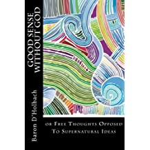 Good Sense without God: The Revolutionary Treatise on Free Thought by Baron D'Holbach (2014-01-29)
