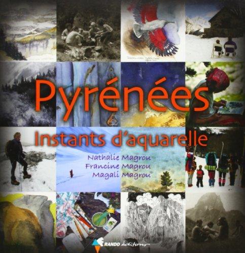 Pyrénées : Instants d'aquarelle par Francine Magrou, Nathalie Magrou, Magali Magrou