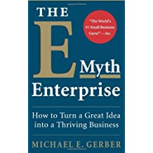The E-myth Enterprise: How to Turn A Great Idea into a Thriving Business by Michael E. Gerber (1-Jul-2009) Hardcover