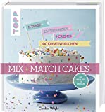 Mix and Match Cakes. Die neue Art zu Backen!: 11