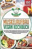 Muskelaufbau Vegan Kochbuch: 150 vegane Fitness Rezepte für optimales Krafttraining mit pflanzlicher Ernährung…