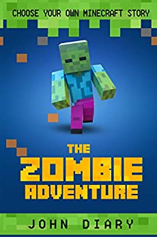 Choose Your Own Minecraft Story: The Zombie Adventure by [Diary, John]