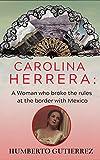 Carolina Herrera: A woman who broke the rules at the border with Mexico