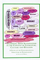 Examining Irish Nationalism in the Context of Literature, Culture and Religion: A Study of the Epistemological Structure of Nationalism (Irish Studies)