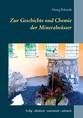 Zur Geschichte und Chemie der Mineralwässer: Erdig - alkalisch - muriatisch - salinisch