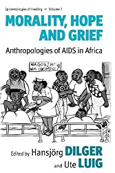 Morality, Hope and Grief: Anthropologies of AIDS in Africa (Epistemologies of Healing)