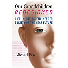 Our Grandchildren Redesigned: Life in the Bioengineered Society of the Near Future