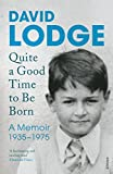 Quite A Good Time to be Born: A Memoir: 1935-1975 by David Lodge (2016-01-28) - David Lodge