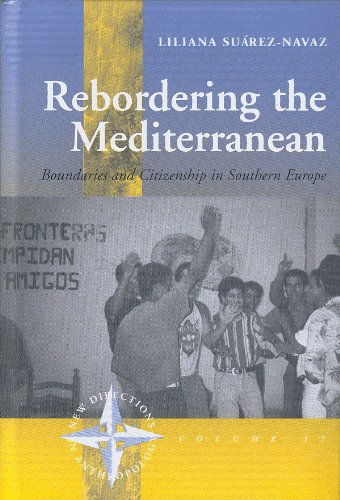 Rebordering the Mediterranean: Boundaries and Citizenship in Southern Europe (New Directions in Anthropology)