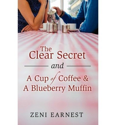 The Clear Secret and a Cup of Coffee and a Blueberry Muffin Earnest, Zeni ( Author ) Sep-29-2011 Paperback