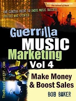 Guerrilla Music Marketing, Vol 4: How to Make Money & Boost Sales (Guerrilla Music Marketing Series) (English Edition) von [Baker, Bob]