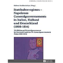 Statthalterregimes – Napoleons Generalgouvernements in Italien, Holland und Deutschland (1808–1814): Mit Blicken auf Generalgouverneure im Zarenreich ... (1939–1945) (Hamburg, Europa und die Welt)