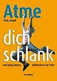 Atme Dich schlank: Und bring deinen Stoffwechsel auf Trab! (German Edition)