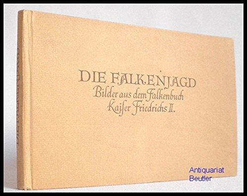 Die Falkenjagd. Bilder aus dem Falkenbuch Kaiser Friedrichs II. Mit einem Geleitwort von Carl A. Willemsen.