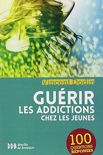 Guérir les addictions chez les jeunes: 100 questions-réponses