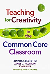 Teaching for Creativity in the Common Core Classroom by Ronald A. Beghetto (2014-12-26)