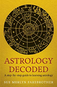 Astrology Decoded: a step by step guide to learning astrology by [Farebrother, Sue Merlyn]
