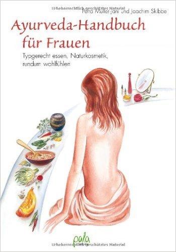 Ayurveda-Handbuch für Frauen: Typgerecht essen, Naturkosmetik, rundum wohl fühlen ( 14. Juni 2013 )