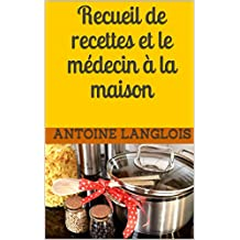 Recueil de recettes et le médecin à la maison (French Edition)