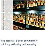The essential e-book on whisk(e)y drinking, collecting and investing: A novice guide to fine malts, blends and bourbon (English Edition)