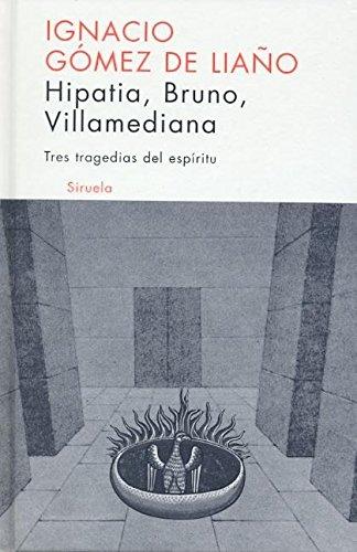 Hipatia, Bruno, Villamediana: Tres tragedias del espíritu (Libros del Tiempo) por Ignacio Gómez de Liaño