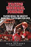 Facing Michael Jordan: Players Recall the Greatest Basketball Player Who Ever Lived