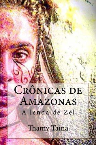 Crônicas de Amazonas: A lenda de Zel: A lenda de Zel: Volume 1 (Crnicas de Amazonas)