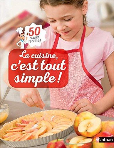 La cuisine, c'est tout simple ! : 50 super recettes