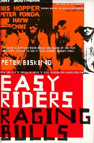 Easy Riders, Raging Bulls: How the Sex-drugs-and Rock 'n' Roll Generation Changed Hollywood by Peter Biskind (1998-10-29)