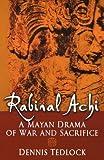 Rabinal Achi: A Mayan Drama of War and Sacrifice by Dennis Tedlock (2005-03-03)