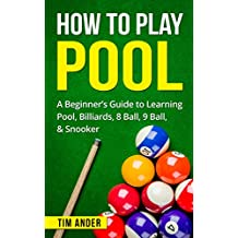 How To Play Pool: A Beginner's Guide to Learning Pool, Billiards, 8 Ball, 9 Ball, & Snooker (English Edition)