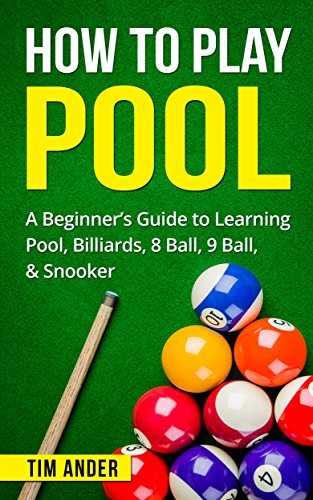 How To Play Pool: A Beginner's Guide to Learning Pool, Billiards, 8 Ball, 9 Ball, & Snooker Descargar PDF Gratis