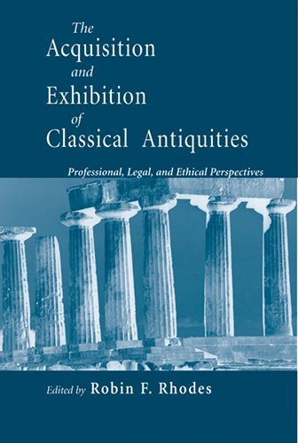 The Acquisition and Exhibition of Classical Antiquities: Professional, Legal, and Ethical Perspectives (2008-04-01)