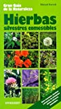 Hierbas silvestres comestibles: Como reconocerlas, clasificarlas y prepararlas. (Grandes guías de la naturaleza)