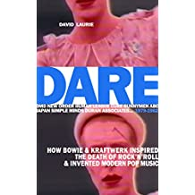DARE: How Bowie & Kraftwerk Inspired The Death of Rock'n'Roll and Invented Modern Pop Music (English Edition)