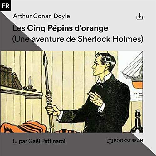 Les Cinq Pépins d'orange: Une aventure de Sherlock Holmes