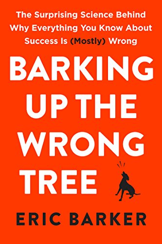 barking-up-the-wrong-tree-the-surprising-science-behind-why-everything-you-know-about-success-is-mos