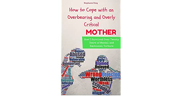 How to Cope with an Overbearing and Overcritical Mother: How