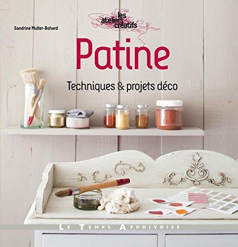 Patine : Techniques et projets déco por Sandrine Muller-Bohard