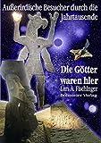 Die Götter waren hier! Außerirdische Besucher durch die Jahrtausende - Lars A. Fischinger